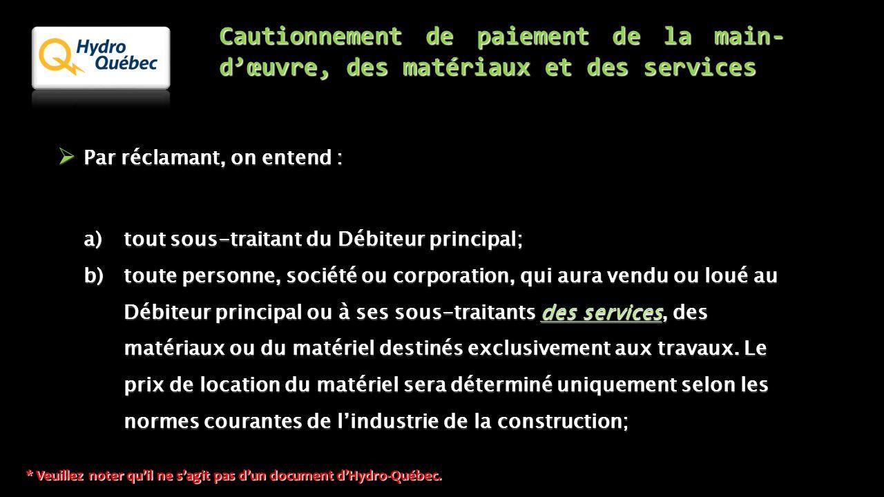 Cautionnement de paiement de la main- d'œuvre, des matériaux et des services  Par réclamant, on entend : a) tout sous-traitant du Débiteur principal;