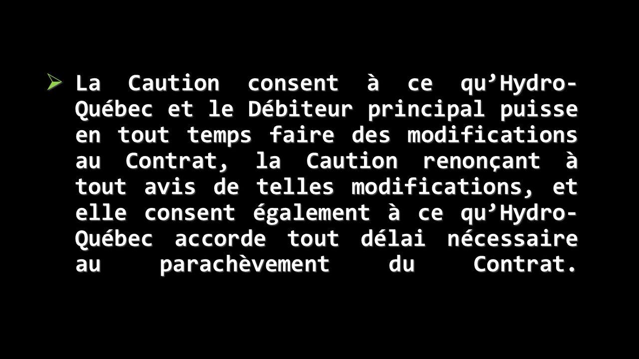  La Caution consent à ce qu'Hydro- Québec et le Débiteur principal puisse en tout temps faire des modifications au Contrat, la Caution renonçant à to
