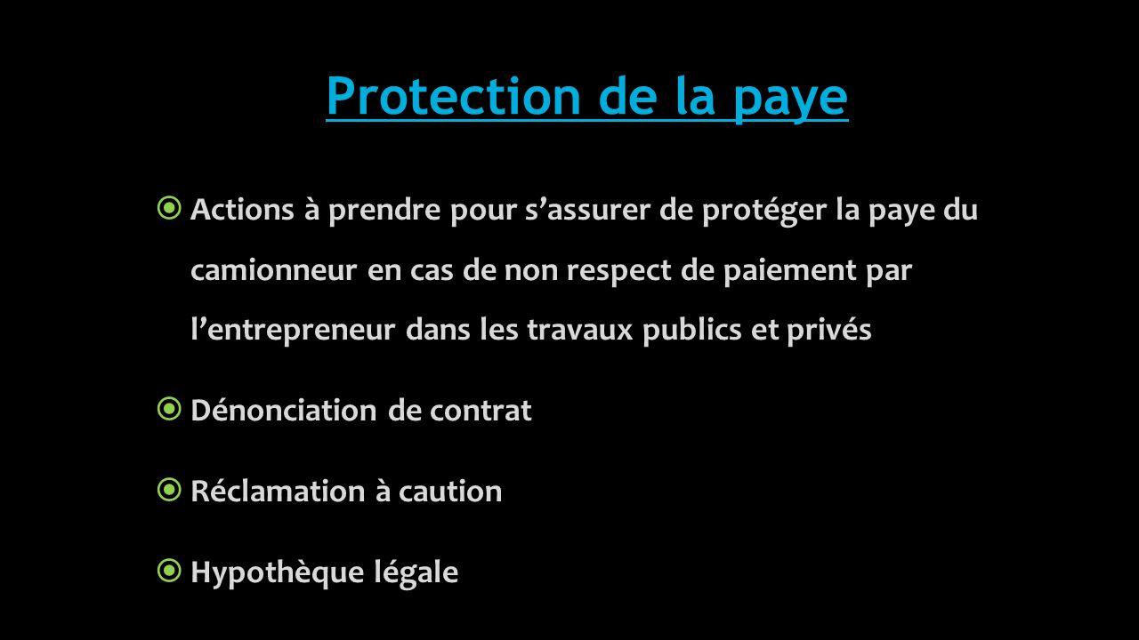 Protection de la paye  Actions à prendre pour s'assurer de protéger la paye du camionneur en cas de non respect de paiement par l'entrepreneur dans les travaux publics et privés  Dénonciation de contrat  Réclamation à caution  Hypothèque légale