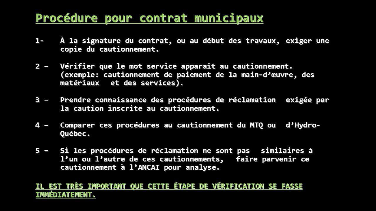 Procédure pour contrat municipaux 1- À la signature du contrat, ou au début des travaux, exiger une copie du cautionnement. 2 –Vérifier que le mot ser