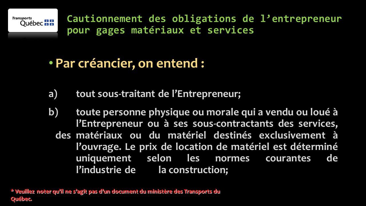 Cautionnement des obligations de l'entrepreneur pour gages matériaux et services Par créancier, on entend : a) tout sous-traitant de l'Entrepreneur; b