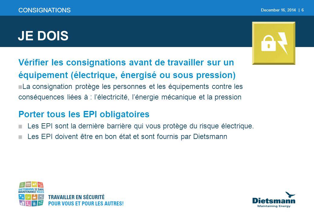 December 16, 2014 | 6 Vérifier les consignations avant de travailler sur un équipement (électrique, énergisé ou sous pression) La consignation protège