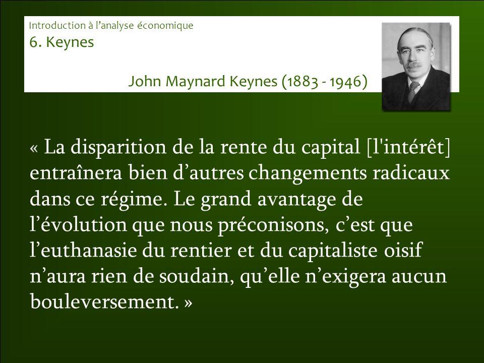 « La disparition de la rente du capital [l'intérêt] entraînera bien d'autres changements radicaux dans ce régime. Le grand avantage de l'évolution que
