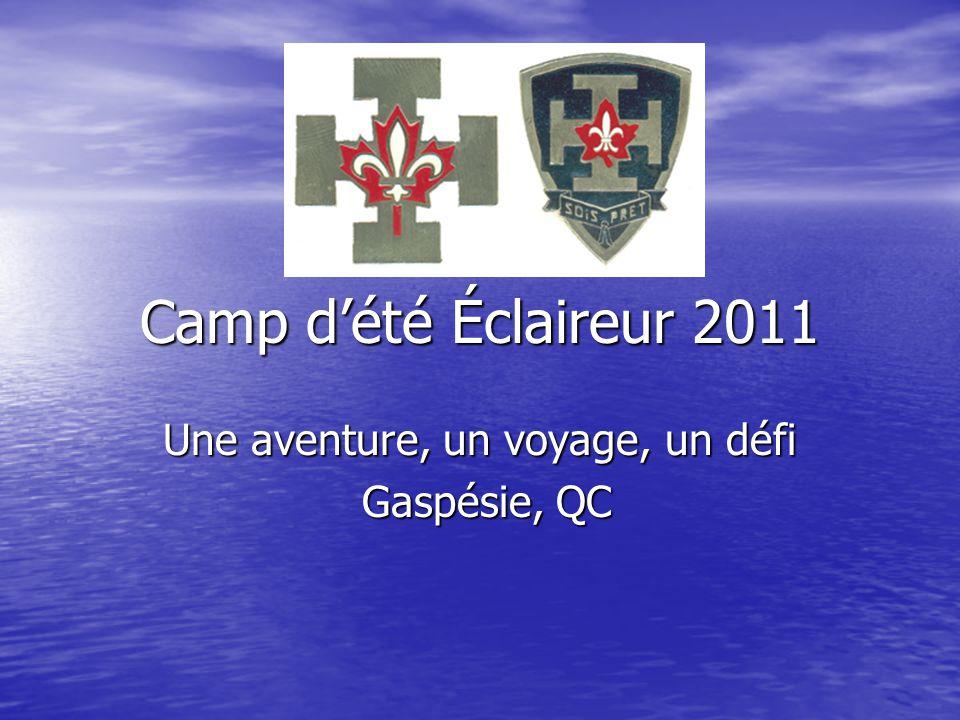 Camp d'été Éclaireur 2011 Une aventure, un voyage, un défi Gaspésie, QC Gaspésie, QC