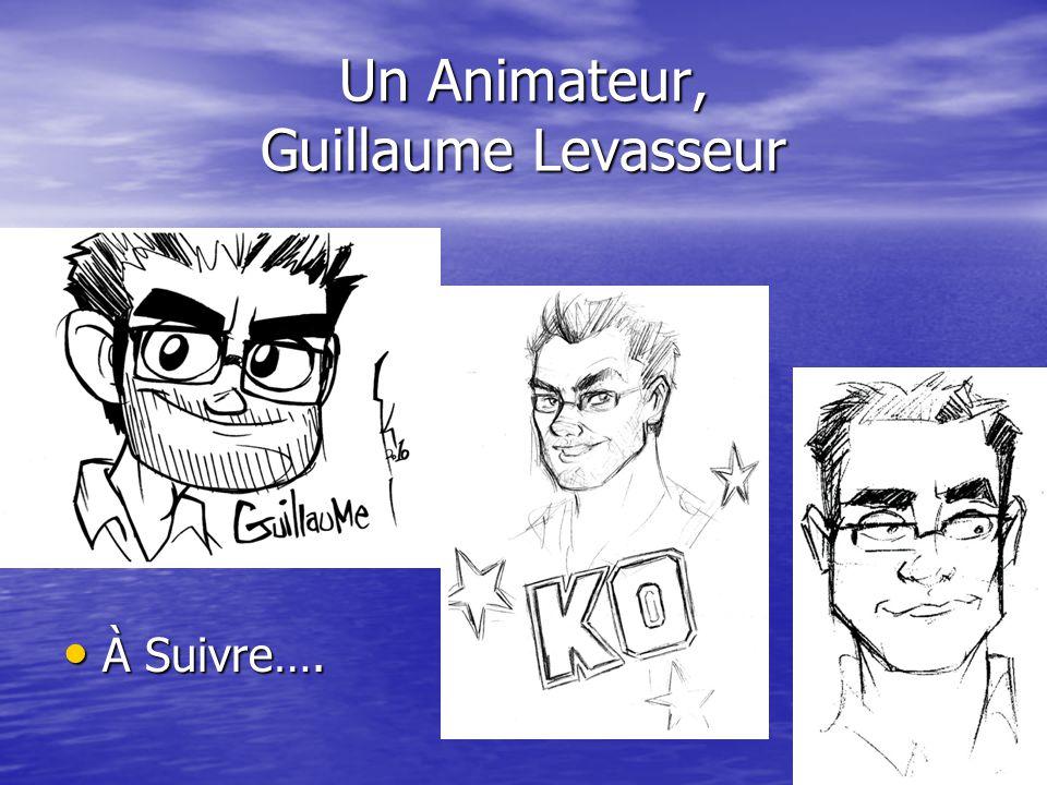Un Animateur, Guillaume Levasseur À Suivre…. À Suivre….