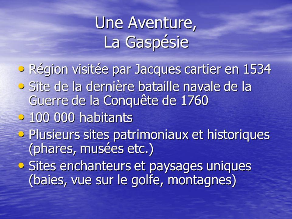 Une Aventure, La Gaspésie Région visitée par Jacques cartier en 1534 Région visitée par Jacques cartier en 1534 Site de la dernière bataille navale de