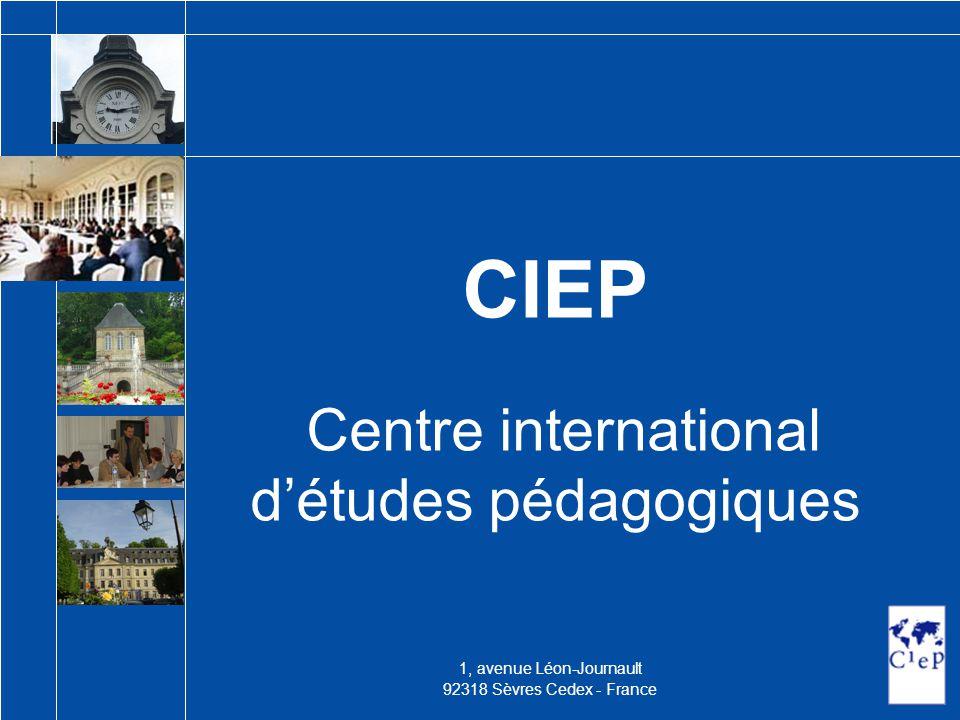 CIEP Centre international d'études pédagogiques 1, avenue Léon-Journault 92318 Sèvres Cedex - France