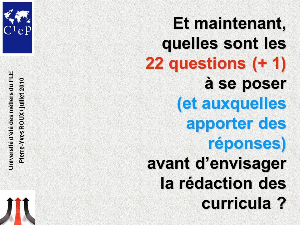 Et maintenant, quelles sont les 22 questions (+ 1) à se poser (et auxquelles apporter des réponses) avant d'envisager la rédaction des curricula .