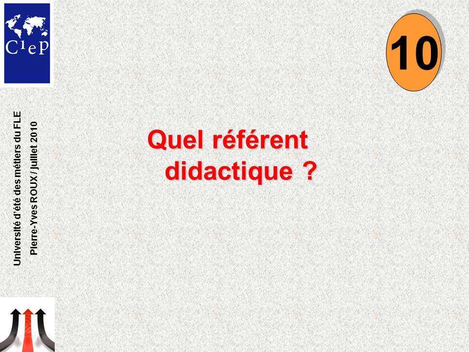 Quel référent didactique ? 10 Université d'été des métiers du FLE Pierre-Yves ROUX / juillet 2010