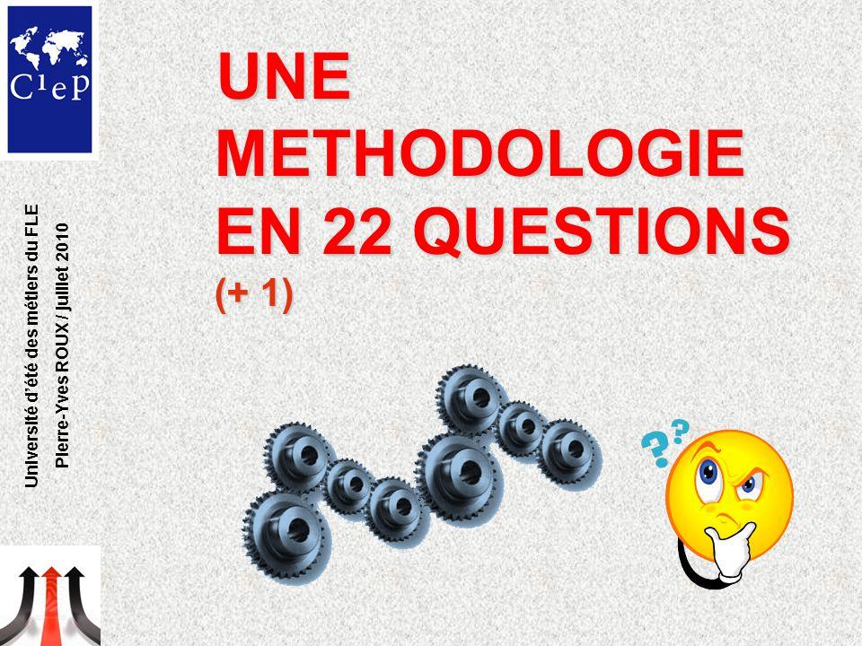UNE METHODOLOGIE EN 22 QUESTIONS (+ 1) Université d'été des métiers du FLE Pierre-Yves ROUX / juillet 2010
