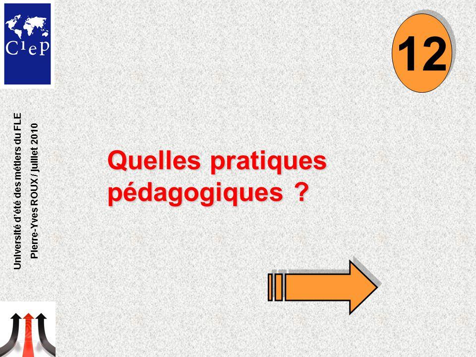 Quelles pratiques pédagogiques ? 12 Université d'été des métiers du FLE Pierre-Yves ROUX / juillet 2010