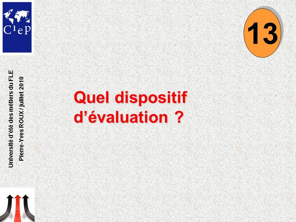 Quel dispositif d'évaluation ? 13 Université d'été des métiers du FLE Pierre-Yves ROUX / juillet 2010