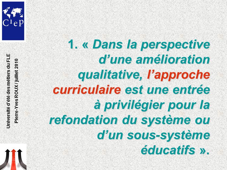 1. « Dans la perspective d'une amélioration qualitative, l'approche curriculaire est une entrée à privilégier pour la refondation du système ou d'un s