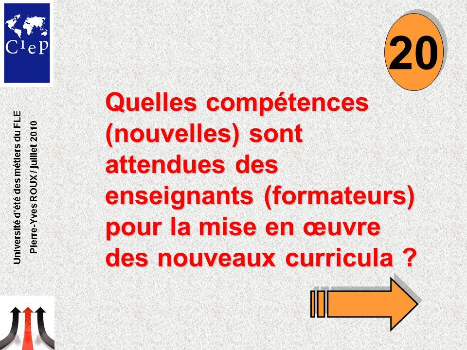 Quelles compétences (nouvelles) sont attendues des enseignants (formateurs) pour la mise en œuvre des nouveaux curricula ? 20 Université d'été des mét
