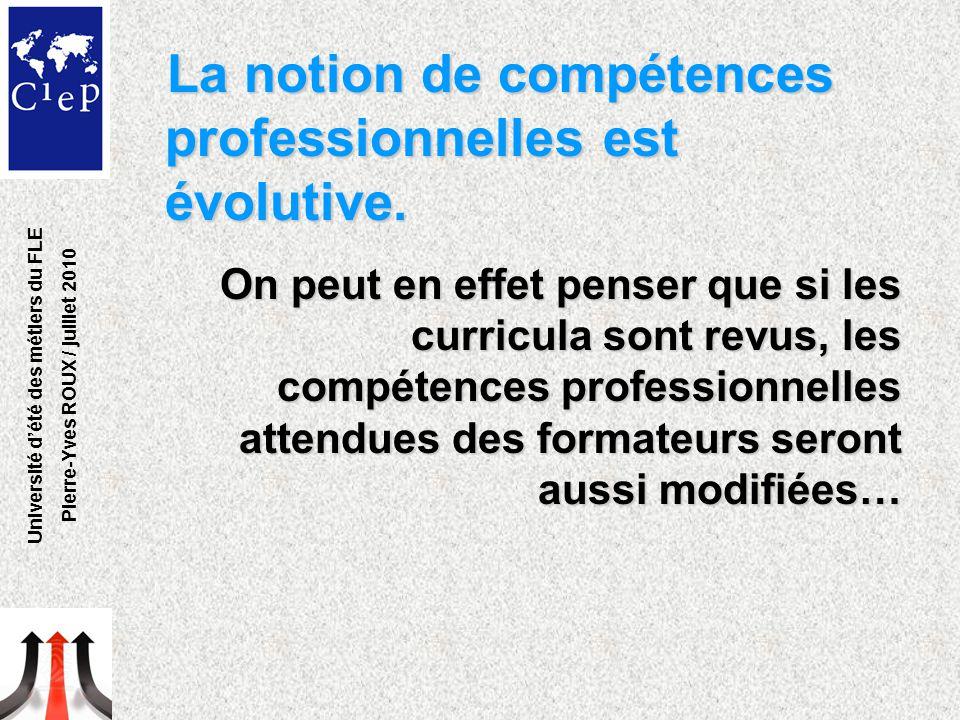 La notion de compétences professionnelles est évolutive. On peut en effet penser que si les curricula sont revus, les compétences professionnelles att