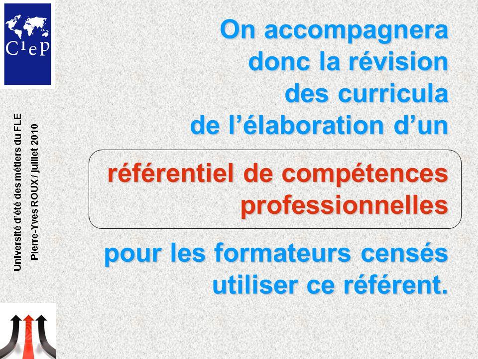 On accompagnera donc la révision des curricula de l'élaboration d'un référentiel de compétences professionnelles pour les formateurs censés utiliser ce référent.