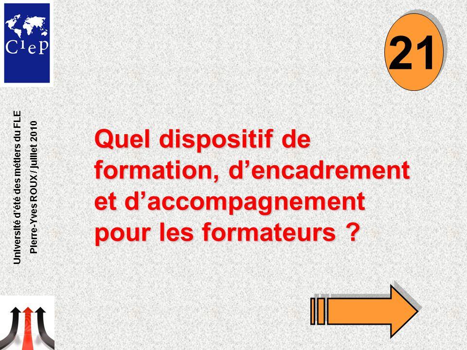 Quel dispositif de formation, d'encadrement et d'accompagnement pour les formateurs ? 21 Université d'été des métiers du FLE Pierre-Yves ROUX / juille