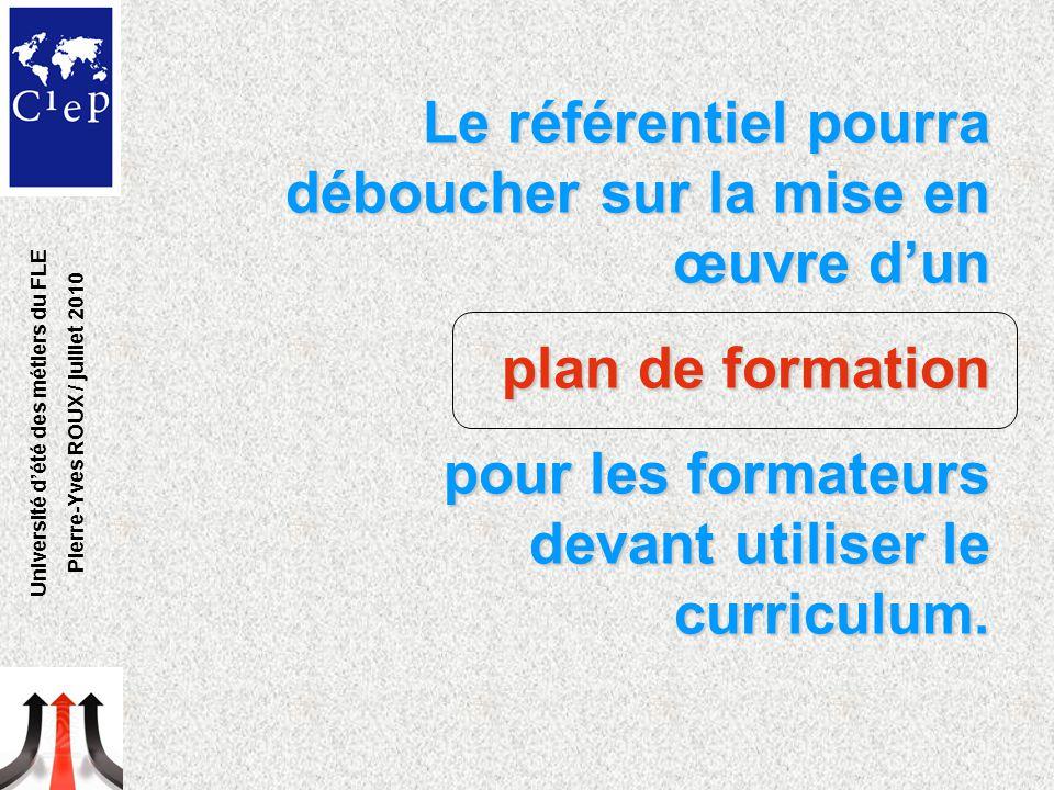 Le référentiel pourra déboucher sur la mise en œuvre d'un plan de formation pour les formateurs devant utiliser le curriculum.