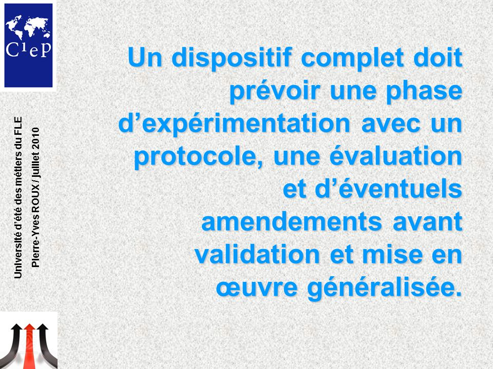 Un dispositif complet doit prévoir une phase d'expérimentation avec un protocole, une évaluation et d'éventuels amendements avant validation et mise e