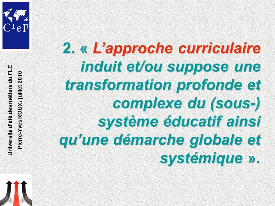2. « L'approche curriculaire induit et/ou suppose une transformation profonde et complexe du (sous-) système éducatif ainsi qu'une démarche globale et