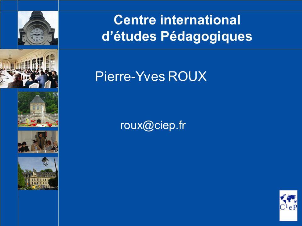 Pierre-Yves ROUX roux@ciep.fr Centre international d'études Pédagogiques