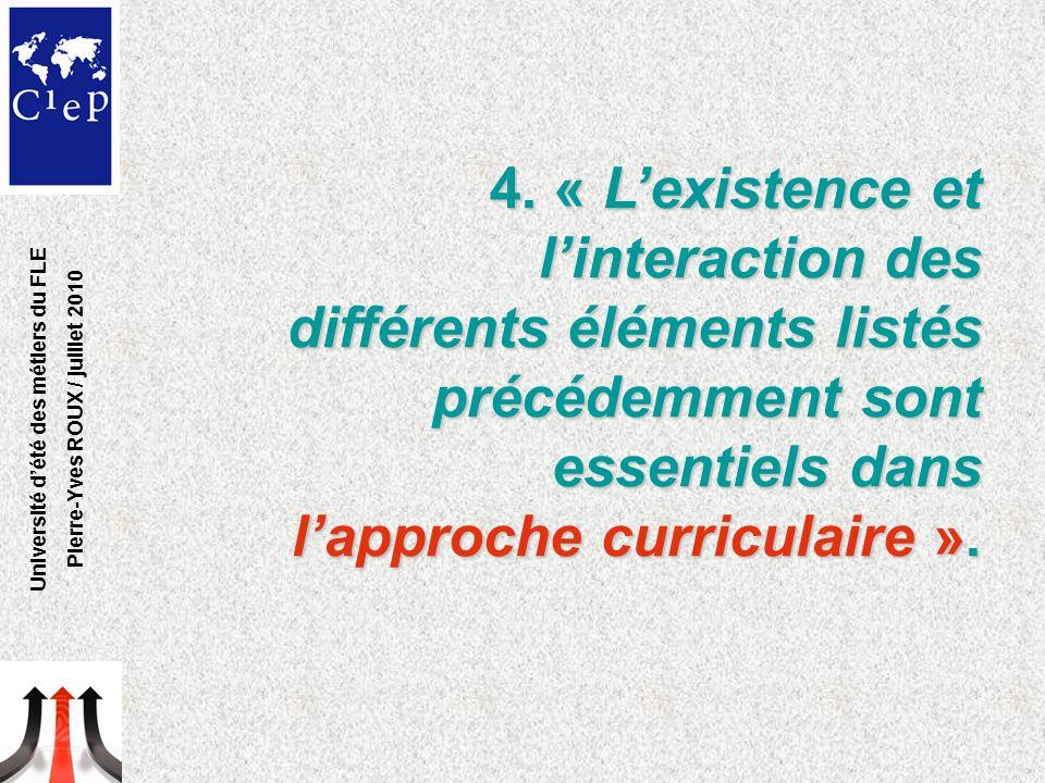 4. « L'existence et l'interaction des différents éléments listés précédemment sont essentiels dans l'approche curriculaire ». Université d'été des mét