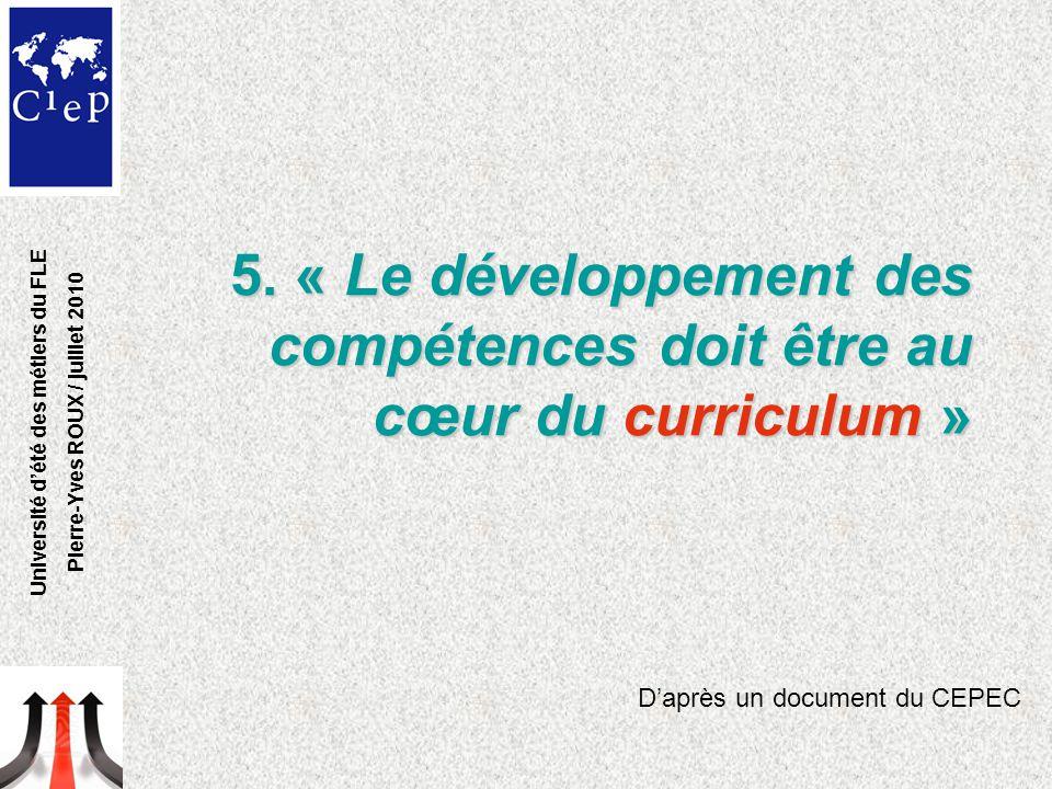 5. « Le développement des compétences doit être au cœur du curriculum » D'après un document du CEPEC Université d'été des métiers du FLE Pierre-Yves R