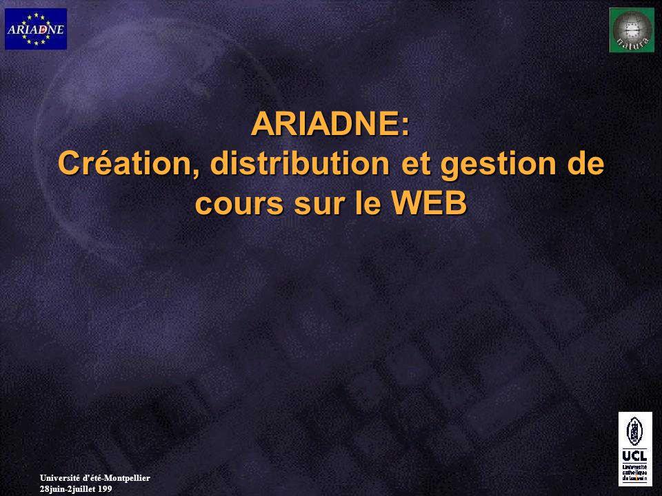 Université d été-Montpellier 28juin-2juillet 199 1 ARIADNE: Création, distribution et gestion de cours sur le WEB