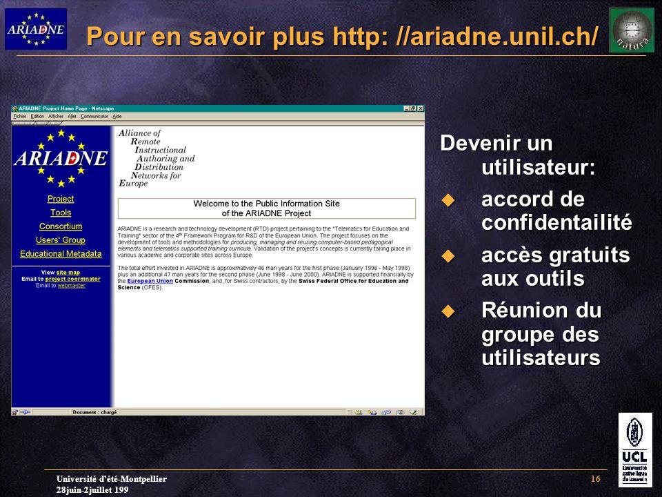Université d été-Montpellier 28juin-2juillet 199 16 Pour en savoir plus http: //ariadne.unil.ch/ Devenir un utilisateur:  accord de confidentailité  accès gratuits aux outils  Réunion du groupe des utilisateurs