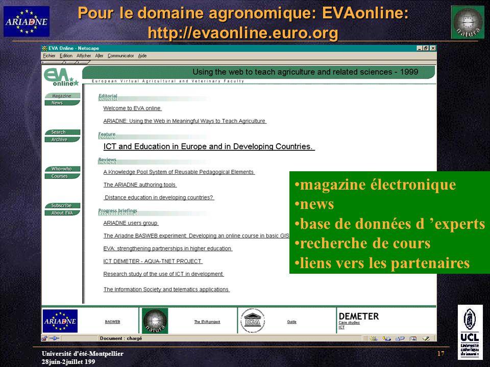 Université d été-Montpellier 28juin-2juillet 199 17 Pour le domaine agronomique: EVAonline: http://evaonline.euro.org magazine électronique news base de données d 'experts recherche de cours liens vers les partenaires