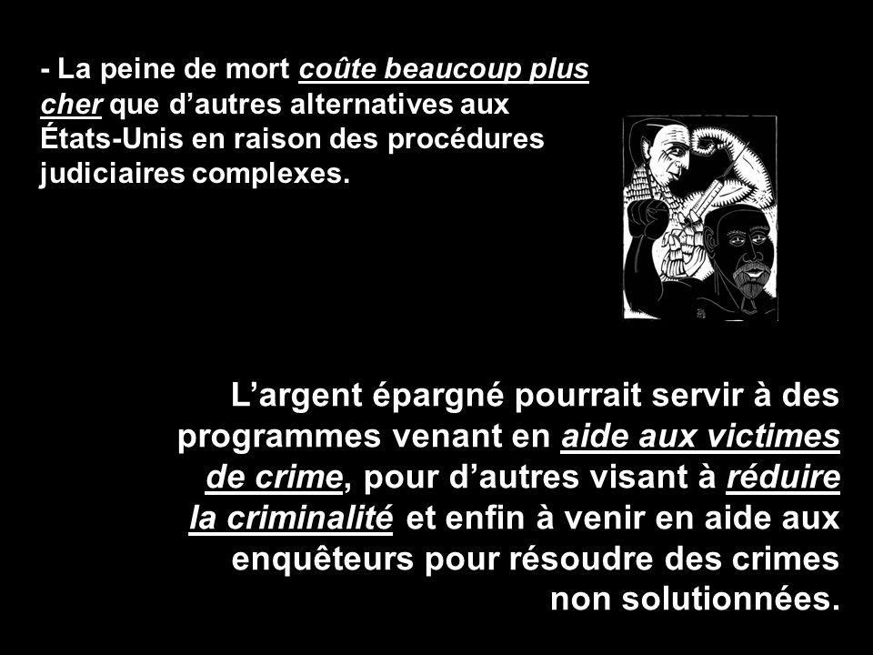 - La peine de mort coûte beaucoup plus cher que d'autres alternatives aux États-Unis en raison des procédures judiciaires complexes. L'argent épargné