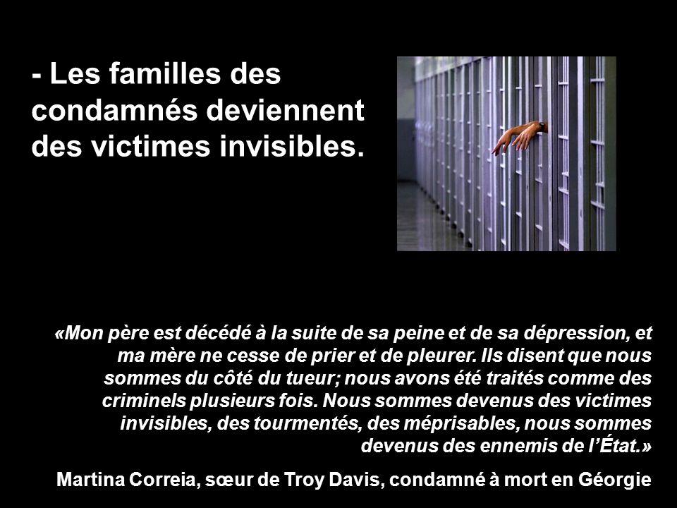 - Les familles des condamnés deviennent des victimes invisibles. «Mon père est décédé à la suite de sa peine et de sa dépression, et ma mère ne cesse