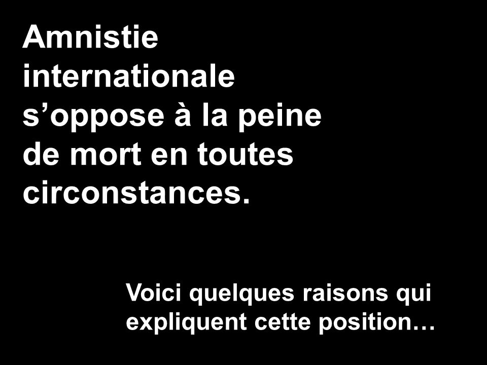 Amnistie internationale s'oppose à la peine de mort en toutes circonstances.