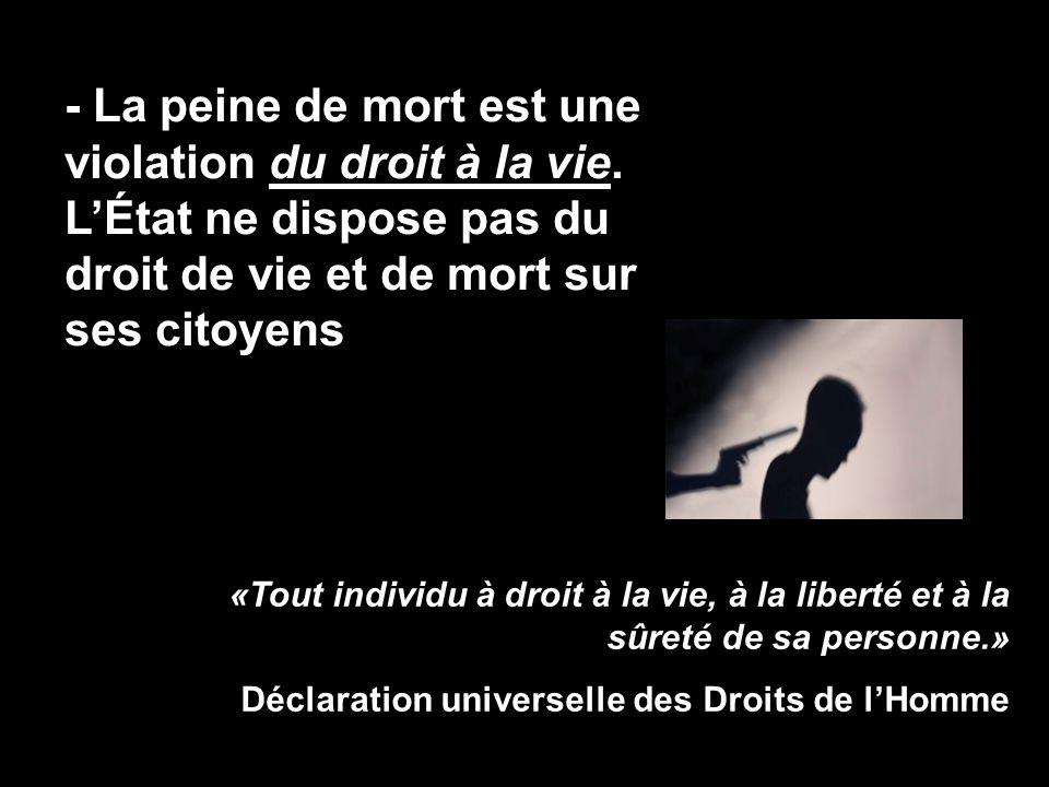 - La condamnation à mort, l'attente dans le couloir de la mort et l'exécution sont des châtiments cruels, inhumains et dégradants.