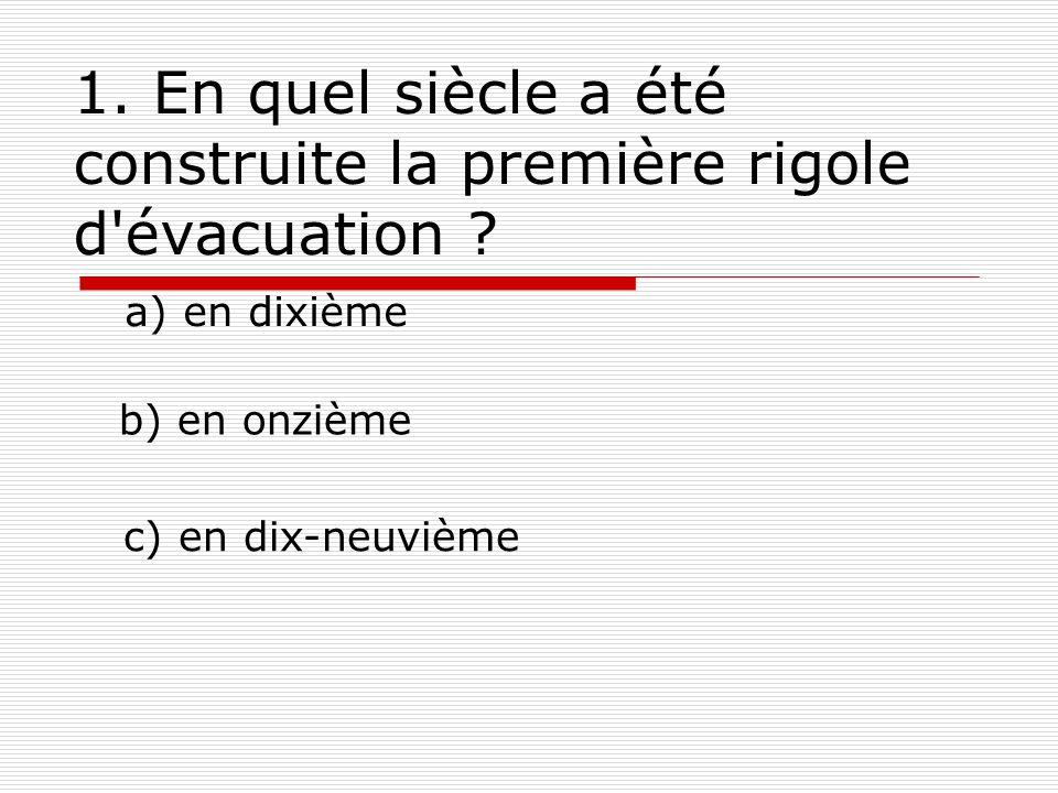 1. En quel siècle a été construite la première rigole d évacuation .
