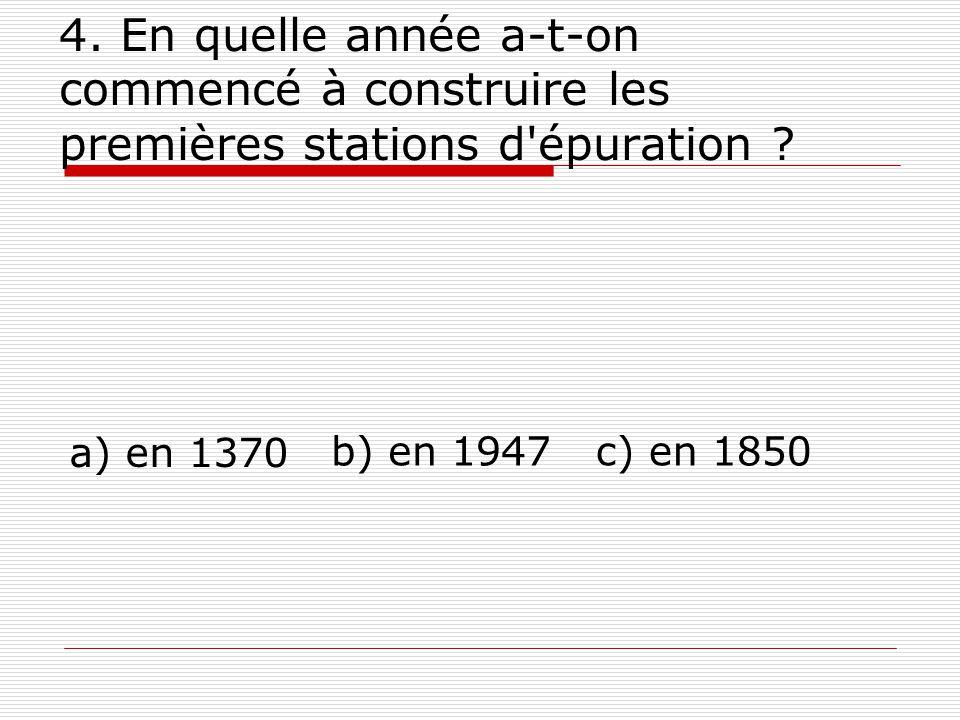 4. En quelle année a-t-on commencé à construire les premières stations d épuration .