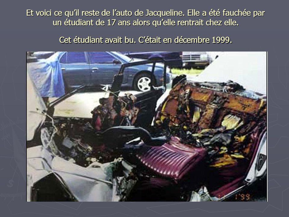 Et voici ce qu'il reste de l'auto de Jacqueline. Elle a été fauchée par un étudiant de 17 ans alors qu'elle rentrait chez elle. Cet étudiant avait bu.