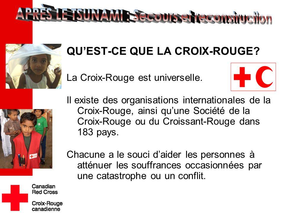 QU'EST-CE QUE LA CROIX-ROUGE? La Croix-Rouge est universelle. Il existe des organisations internationales de la Croix-Rouge, ainsi qu'une Société de l