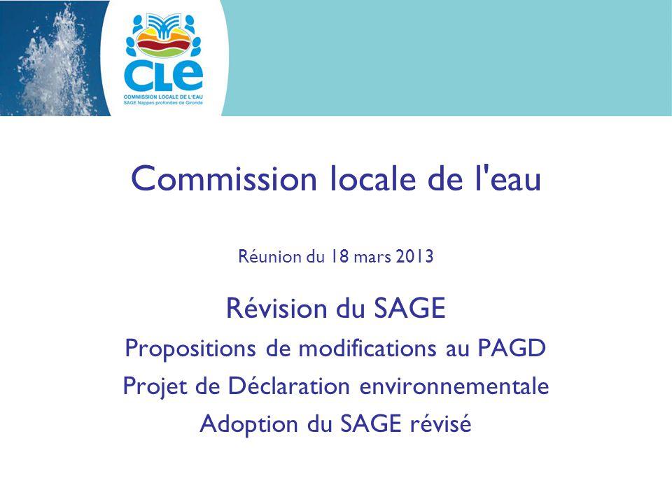 Commission locale de l eau Réunion du 18 mars 2013 Révision du SAGE Propositions de modifications au PAGD Projet de Déclaration environnementale Adoption du SAGE révisé