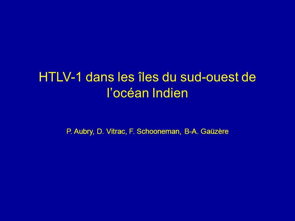 HTLV-1 dans les îles du sud-ouest de l'océan Indien P. Aubry, D. Vitrac, F. Schooneman, B-A. Gaüzère