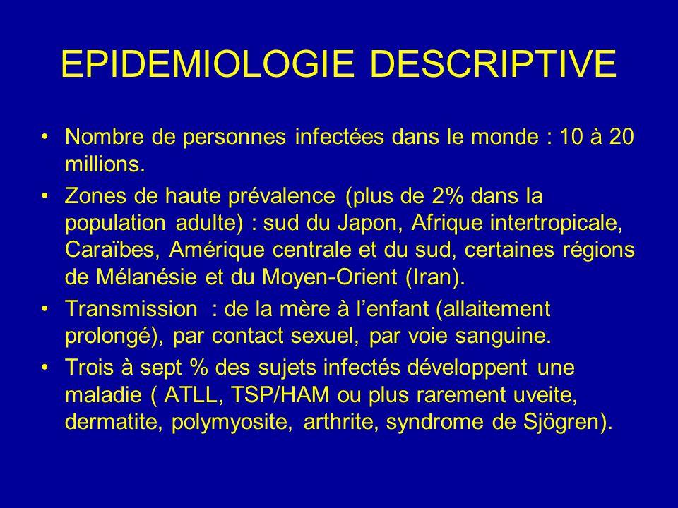 EPIDEMIOLOGIE DESCRIPTIVE Nombre de personnes infectées dans le monde : 10 à 20 millions. Zones de haute prévalence (plus de 2% dans la population adu