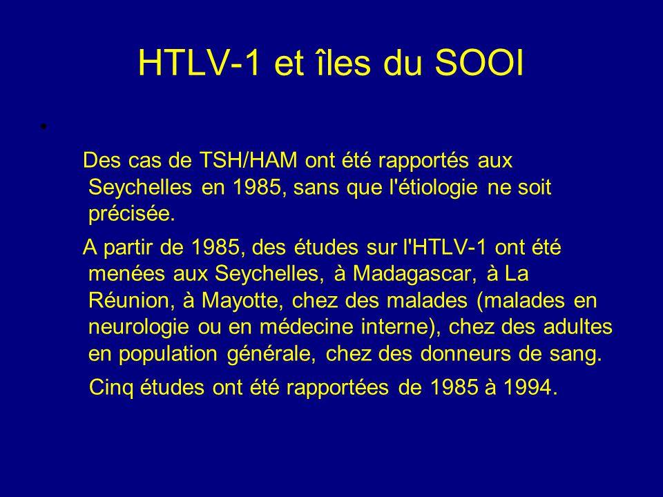 HTLV-1 et îles du SOOI Des cas de TSH/HAM ont été rapportés aux Seychelles en 1985, sans que l'étiologie ne soit précisée. A partir de 1985, des étude