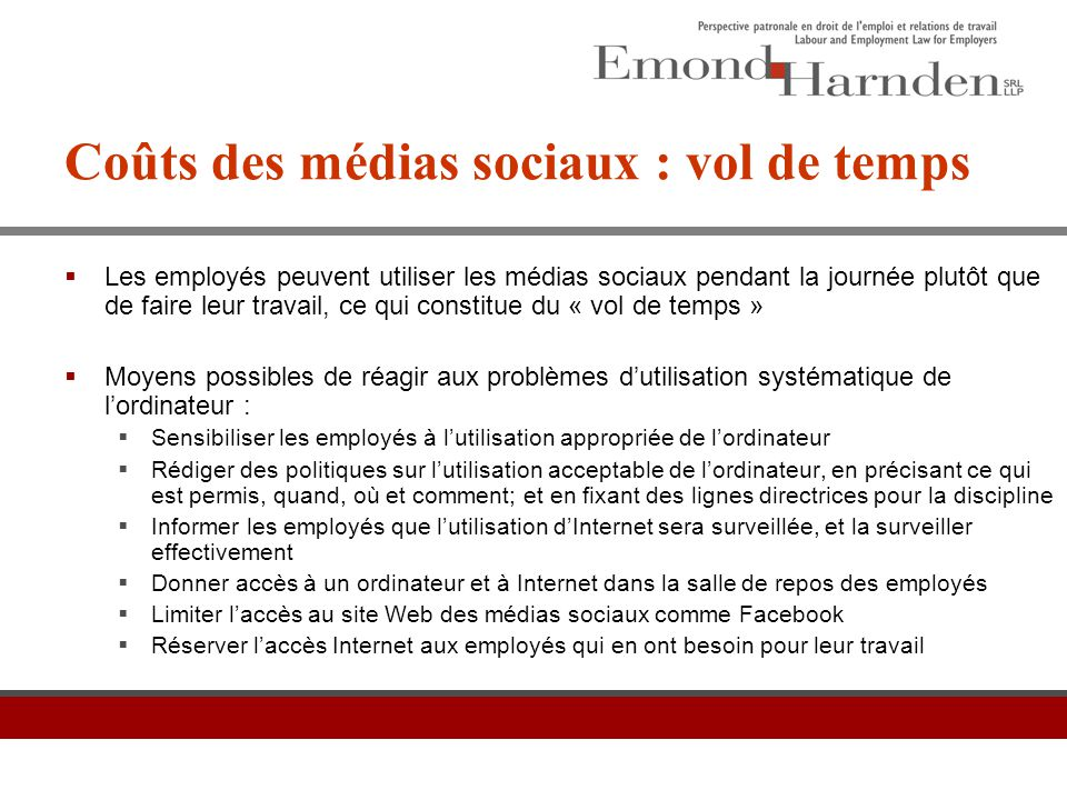Coûts des médias sociaux : vol de temps  Les employés peuvent utiliser les médias sociaux pendant la journée plutôt que de faire leur travail, ce qui