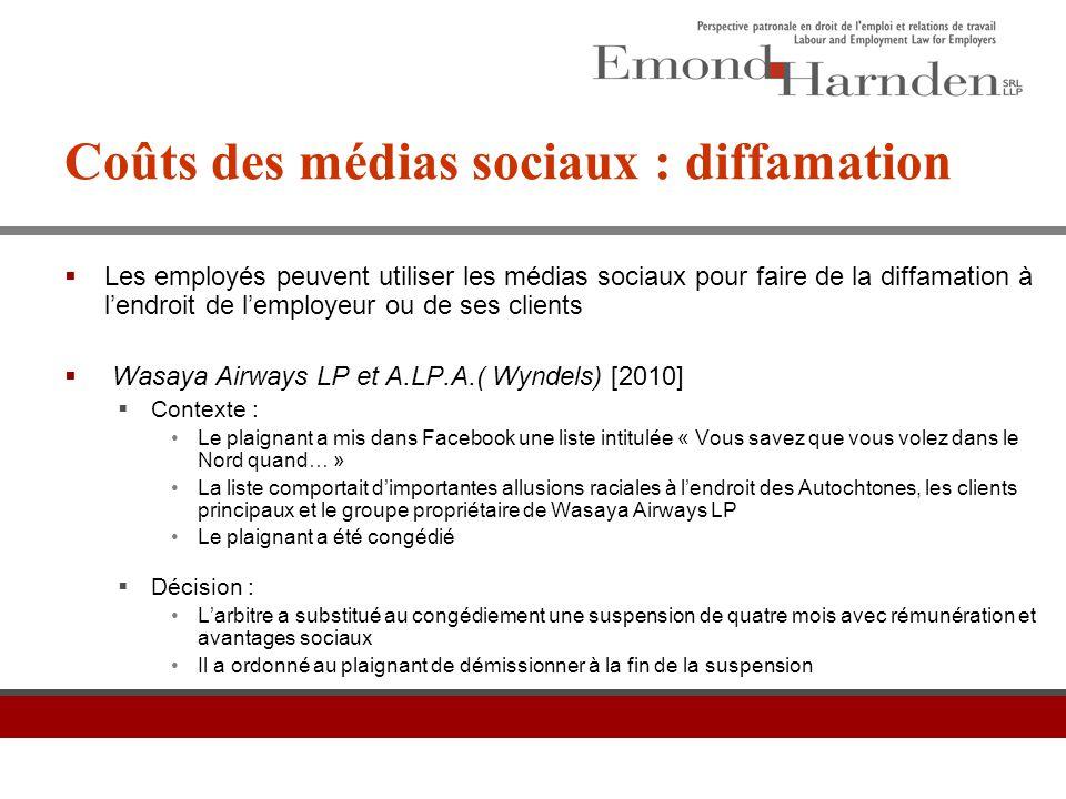 Coûts des médias sociaux : diffamation  Les employés peuvent utiliser les médias sociaux pour faire de la diffamation à l'endroit de l'employeur ou d