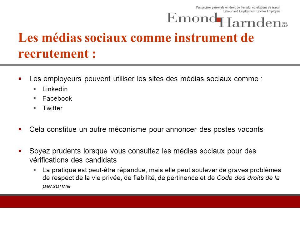 Les médias sociaux comme instrument de recrutement :  Les employeurs peuvent utiliser les sites des médias sociaux comme :  Linkedin  Facebook  Tw