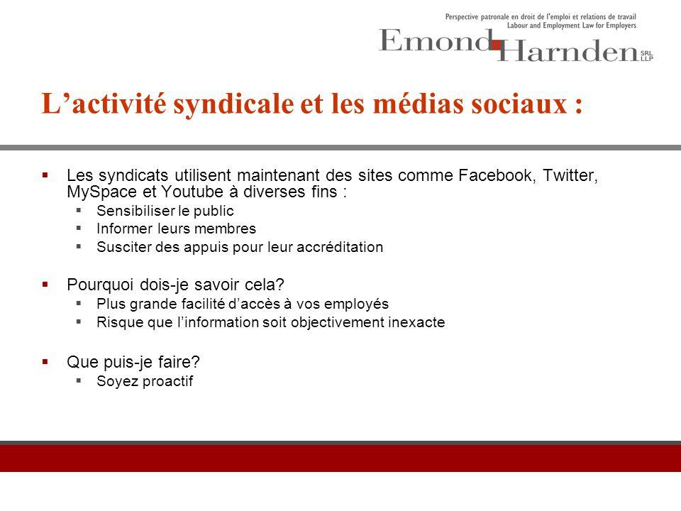 L'activité syndicale et les médias sociaux :  Les syndicats utilisent maintenant des sites comme Facebook, Twitter, MySpace et Youtube à diverses fin