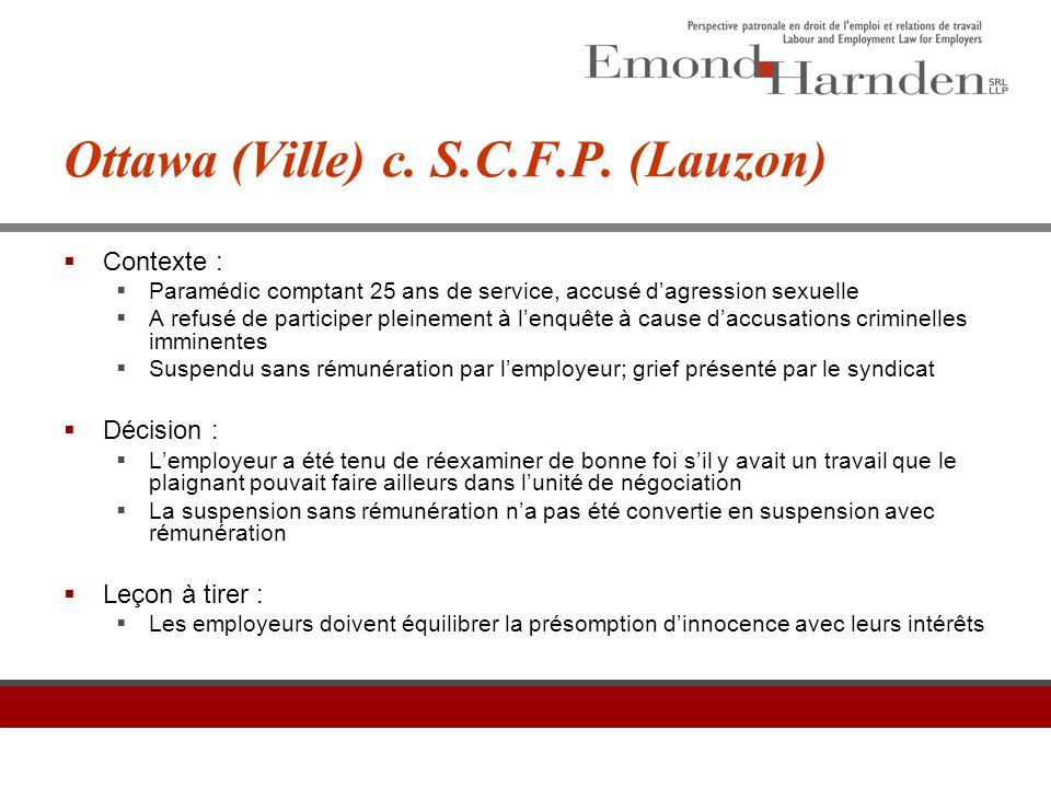 Ottawa (Ville) c. S.C.F.P. (Lauzon)  Contexte :  Paramédic comptant 25 ans de service, accusé d'agression sexuelle  A refusé de participer pleineme