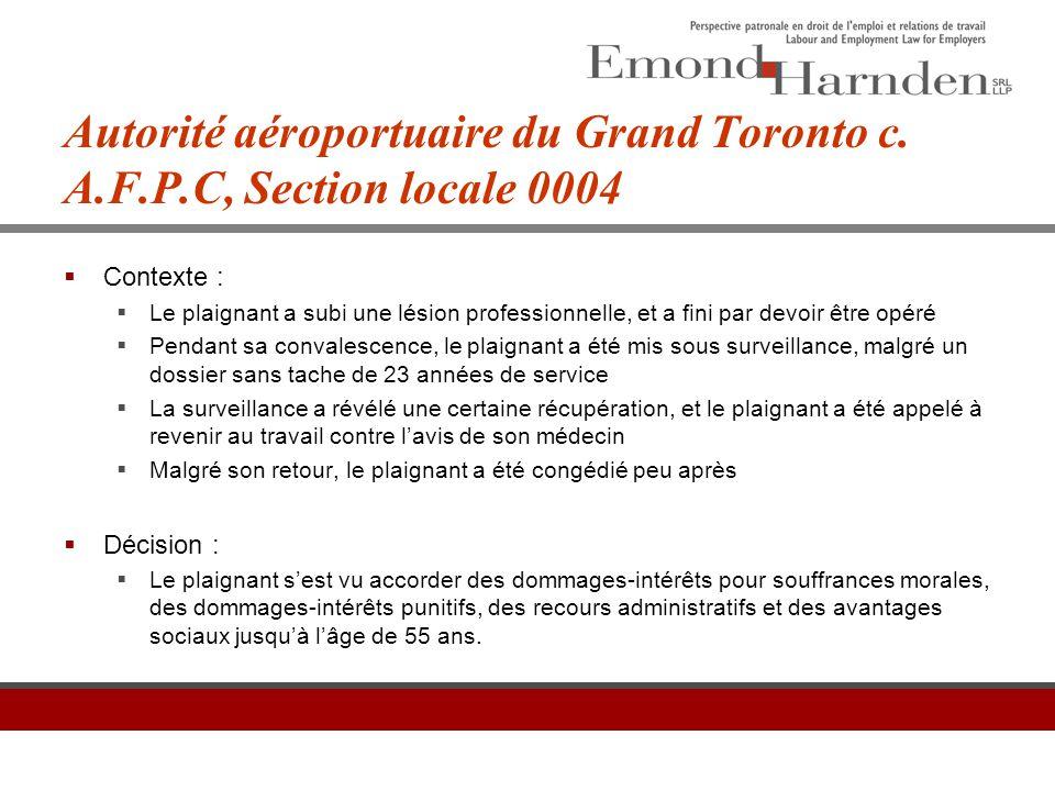 Autorité aéroportuaire du Grand Toronto c. A.F.P.C, Section locale 0004  Contexte :  Le plaignant a subi une lésion professionnelle, et a fini par d