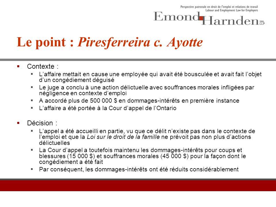 Le point : Piresferreira c. Ayotte  Contexte :  L'affaire mettait en cause une employée qui avait été bousculée et avait fait l'objet d'un congédiem