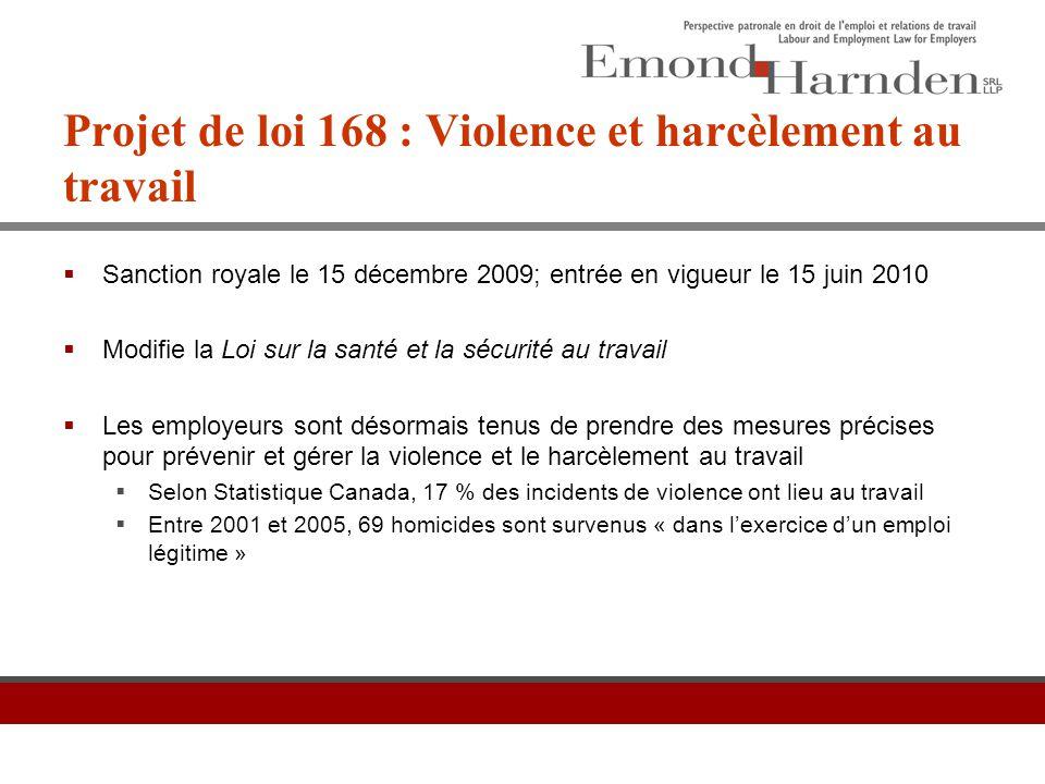 Projet de loi 168 : Violence et harcèlement au travail  Sanction royale le 15 décembre 2009; entrée en vigueur le 15 juin 2010  Modifie la Loi sur l